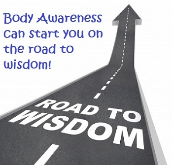 Body Awareness--the Road to Wisdom